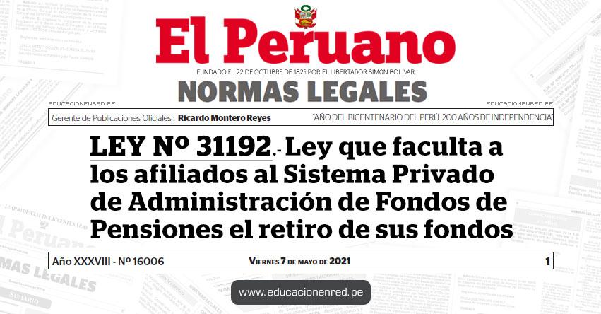LEY Nº 31192.- Ley que faculta a los afiliados al Sistema Privado de Administración de Fondos de Pensiones el retiro de sus fondos