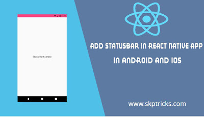 Add StatusBar in React Native App in Android and IOS