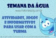 SEMANA DA ÁGUA - IDEIAS DE ATIVIDADES, JOGOS E INFORMATIVOS - PDF
