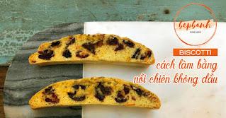 biscotti-cach-lam-bang-noi-chien-khong-dau-bep-banh-1