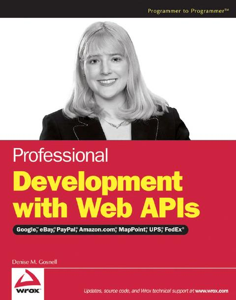 Professional Web APIs: Google®, eBay®, Amazon.com®, MapPoint®, FedEx®