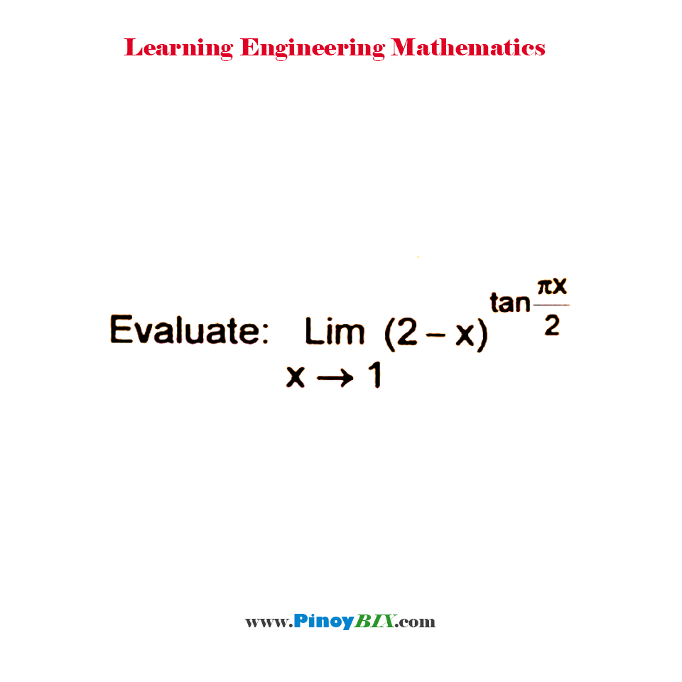 Evaluate: lim┬(x→1)⁡〖(2-x)^tan⁡〖πx/2〗  〗