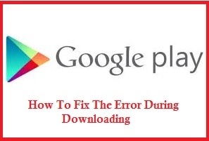 How To Resolve Downloading Error Of Google Play Store