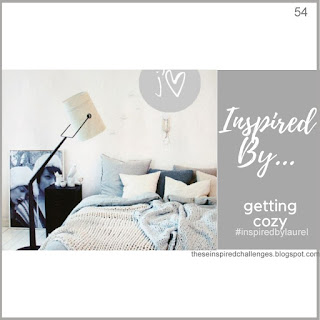 http://theseinspiredchallenges.blogspot.com/2019/01/inspired-by-getting-cozy.html