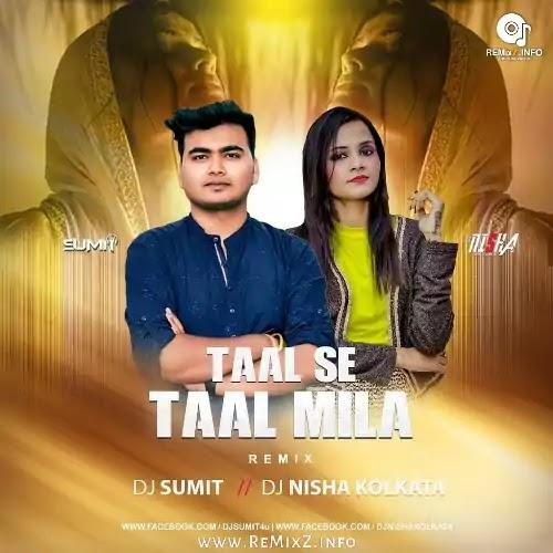 Taal Se Taal Mila (Remix) DJ Sumit X DJ Nisha Kolkata