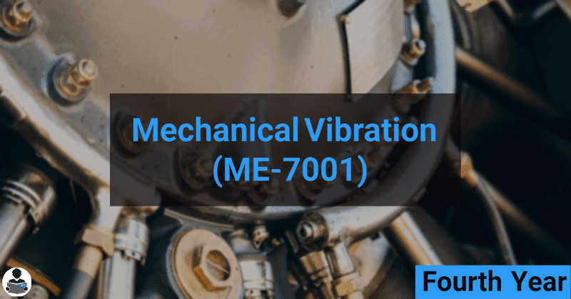 Mechanical Vibration (ME-7001) RGPV notes CBGS Bachelor of engineering