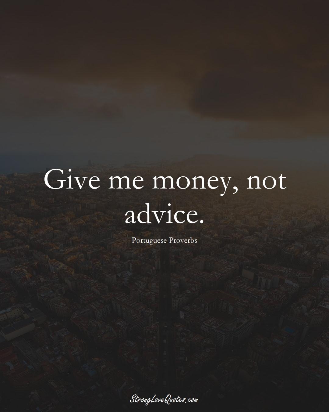 Give me money, not advice. (Portuguese Sayings);  #EuropeanSayings