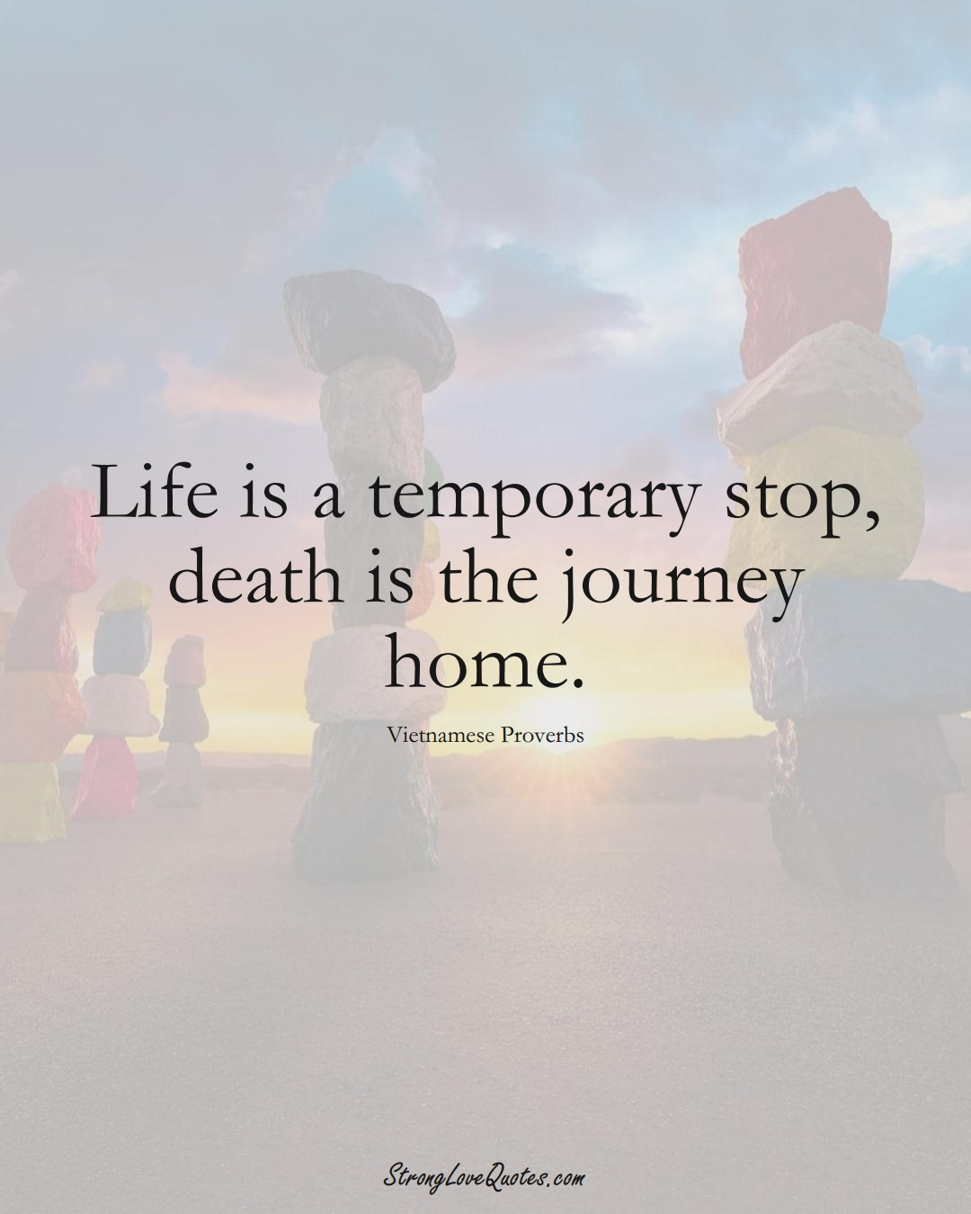 Life is a temporary stop, death is the journey home. (Vietnamese Sayings);  #AsianSayings