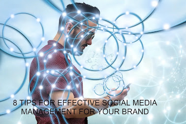 8 TIPS FOR EFFECTIVE SOCIAL MEDIA MANAGEMENT FOR YOUR BRAND