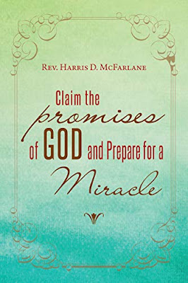 Claim the Promises of God and Prepare for a Miracle: Spiritual Growth and Enlightenment by Rev. Harris D. McFarlane