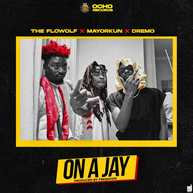 {MUSIC} THE FLOWOLF ft DREMO AND  MAYORKUN ON A JAY