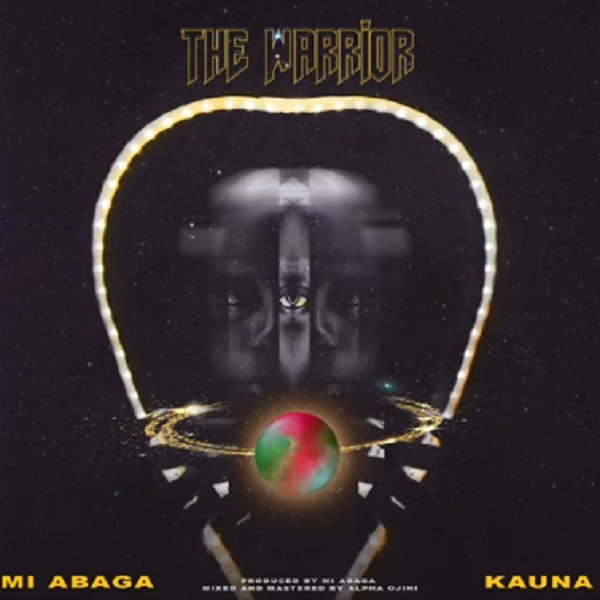 New Music:-M.i abaga ft Kauna-The Warrior