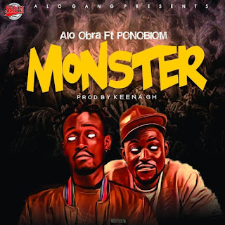 Alo Obra ft Ponobiom - Monster (Prod. By Keena Gh - Audio MP3 & Official Music Video )