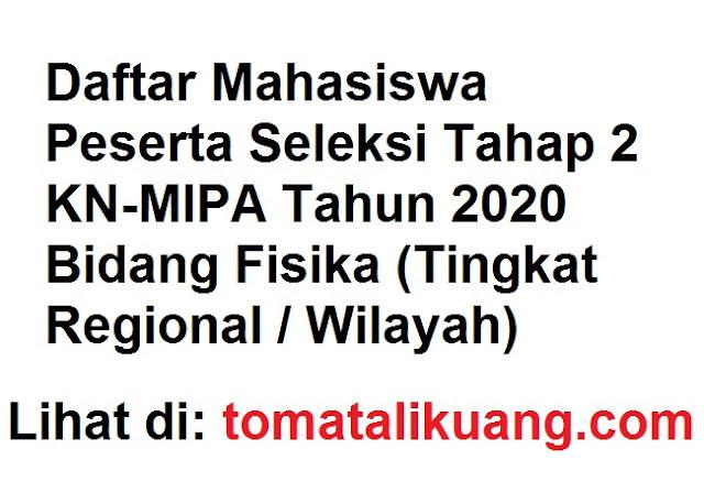 Daftar Mahasiswa Peserta Seleksi Tahap 2 KN-MIPA 2020 Bidang Fisika (Tingkat Regional / Wilayah) tomatalikuang.com