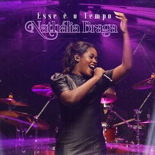 Baixar Música Gospel Esse É O Tempo - Nathália Braga Mp3
