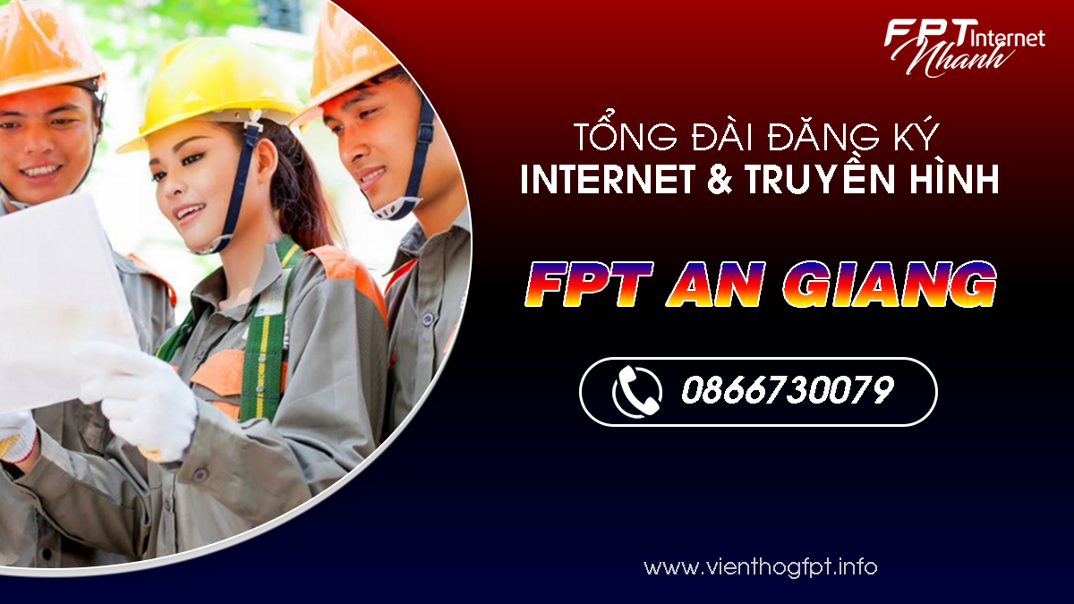 FPT An Giang - Tổng đài lắp mạng Internet và Truyền hình FPT