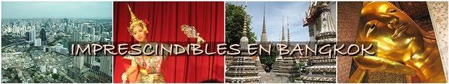 Todo sobre Bangkok y sus imprescindibles