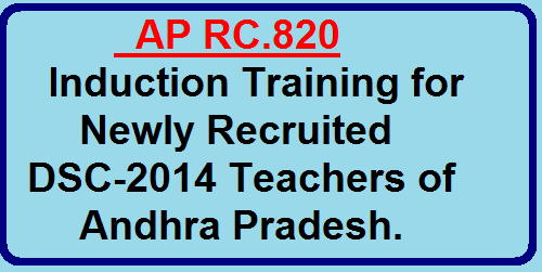AP RC.820 Induction Training for Newly Recruited DSC-2014 Teachers of Andhra Pradesh|Proceedings Of The Director, SCERT, Andhra Pradesh, Hyderabad Rc.No.820/B/C&T/SCERT/2015 Dated: 07-04-2016