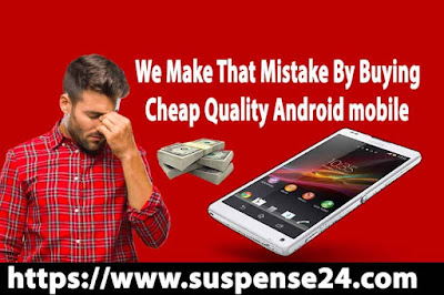 We make that mistake by buying cheap quality android mobile-(2021)