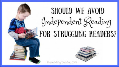 Should we avoid independent reading for struggling readers? The Reading Roundup