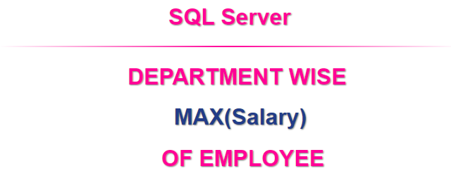 Query to Find Department Wise MAX Salary of Employee