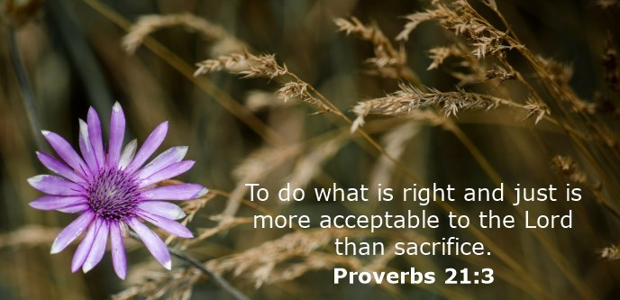 To do what is right and just is more acceptable to the Lord than sacrifice.
