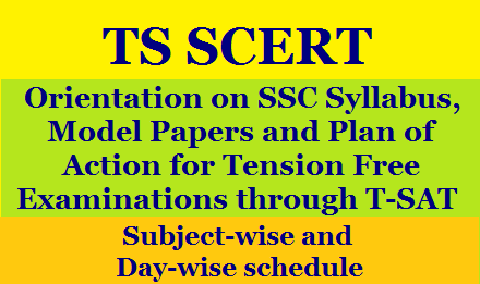 TS SCERT Orientation on SSC Syllabus, Model Papers and Plan of Action for tension free examinations through T-SAT- Schedule