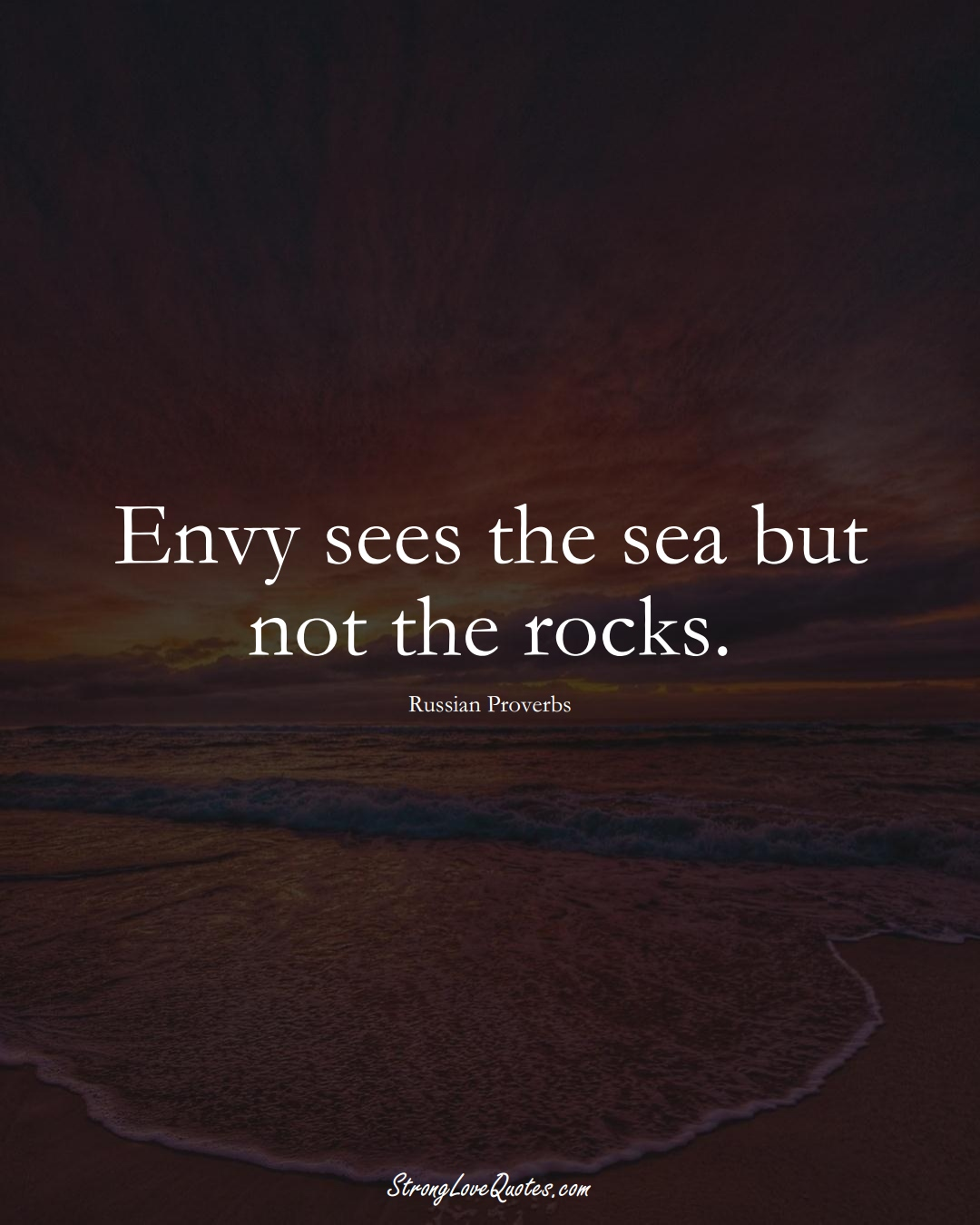 Envy sees the sea but not the rocks. (Russian Sayings);  #AsianSayings