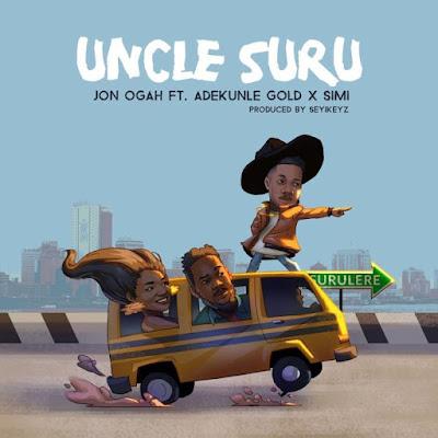 Jon Ogah ft. Adekunle Gold & Simi – Uncle Suru