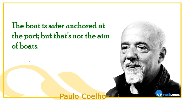 The boat is safer anchored at the port,but that's not the aim of boats Paulo Coelho Inspiring quotes