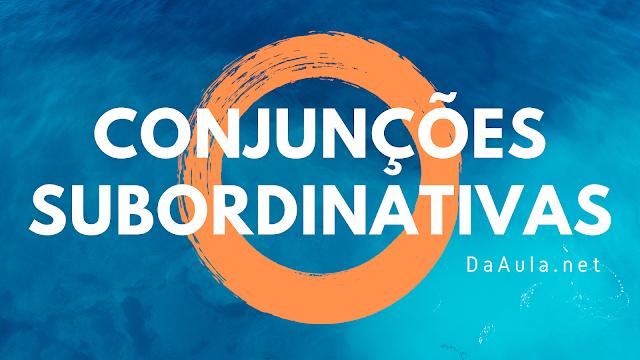 Língua Portuguesa: O que são Conjunções Subordinativas