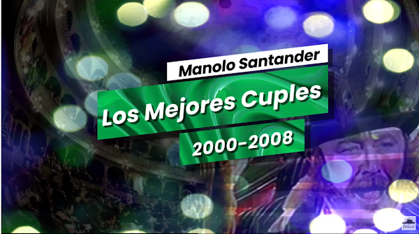 Los mejores Cuples de Manolo Santander Cahué de la decada del 2000 (2000-2009)
