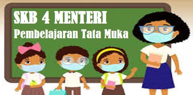 SKB 4 Menteri Tentang Panduan Pembelajaran Tatap Muka