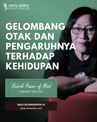 3. Gelombang Otak dan Pengaruhnya Terhadap Kehidupan - Radar Bali Jawa Pos - Santy Sastra Public Speaking - Rubrik The Power of Mind