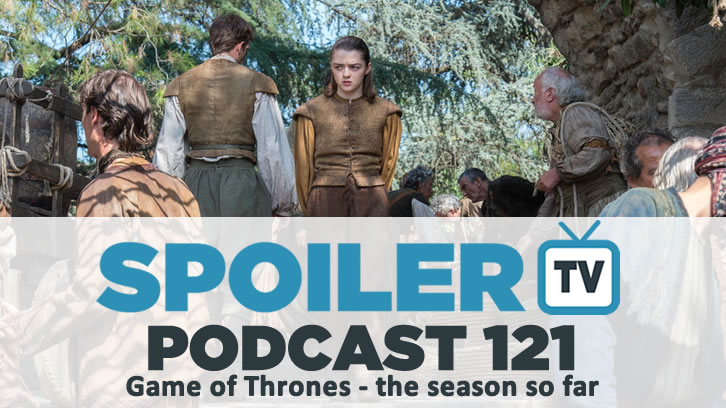 STV Podcast 121 - Game of Thrones Mid-Season Review and Finale Predictions