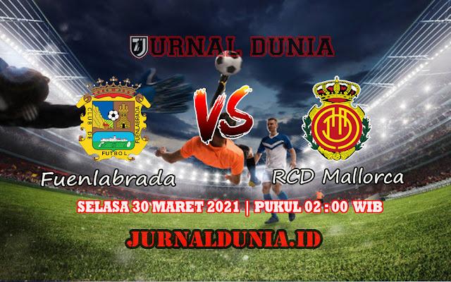 Prediksi Fuenlabrada Vs RCD Mallorca , Selasa 30 Maret 2021 Pukul 02.00 WIB