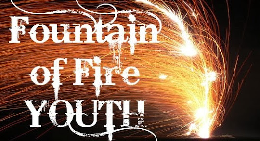 Welcome to our Blog page for Fountain of Fire Youth