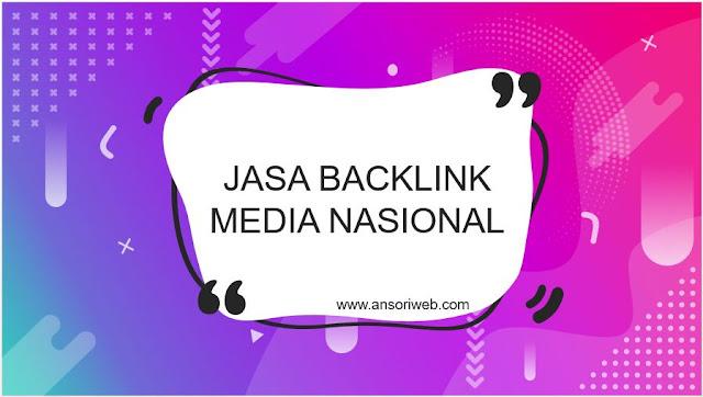 Jasa Backlink Media Nasional Murah, Bergaransi, dan Terbaik