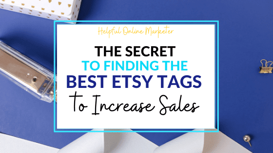 a blue flatlay image that says the secret to finding the best etsy tags to increase sales