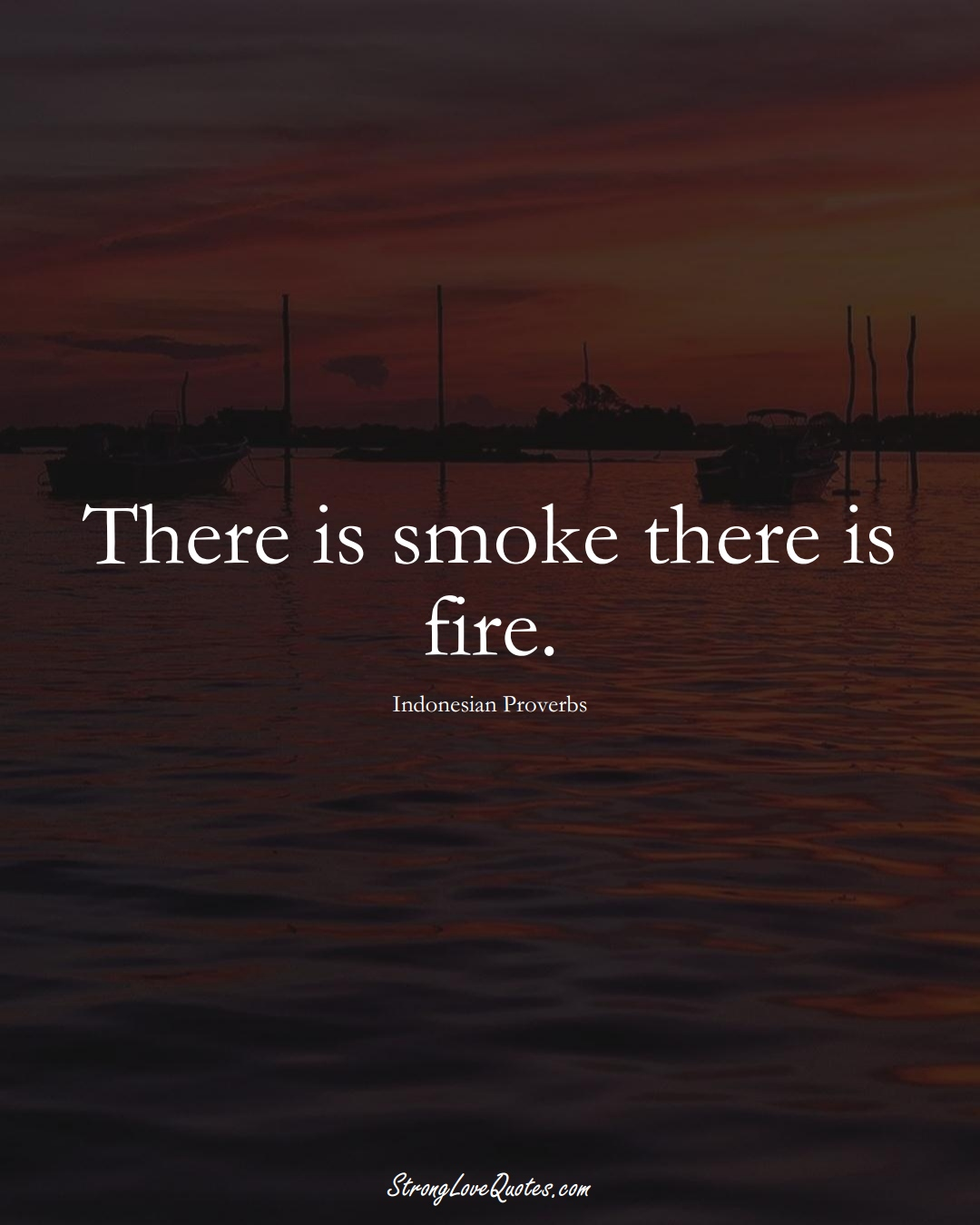 There is smoke there is fire. (Indonesian Sayings);  #AsianSayings
