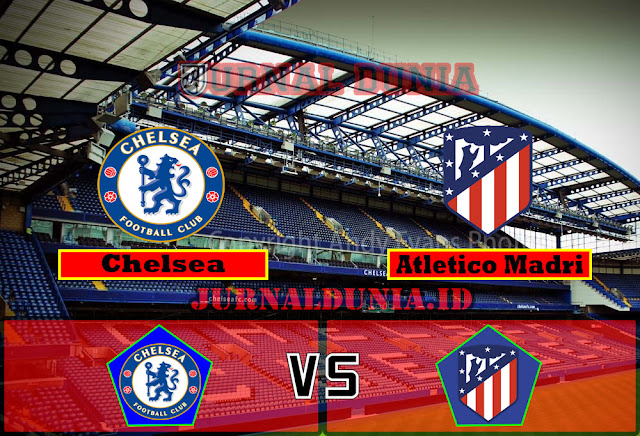 Prediksi Chelsea Vs Atletico Madrid , Kamis 18 Maret 2021 Pukul 03.00 WIB