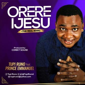 Tupi Runo Drops New Single - ''Orere Ijesu'' Feat. Prinx Emmanuel    @tupiruno1