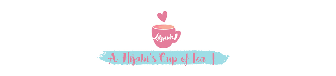 LILPINK | A Hijabi's Cup of Tea