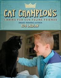 Book cover: Cat Champions: Caring for Our Feline Friends by Rob Laidlaw. Photo on cover depicts a cat and child looking at each other.