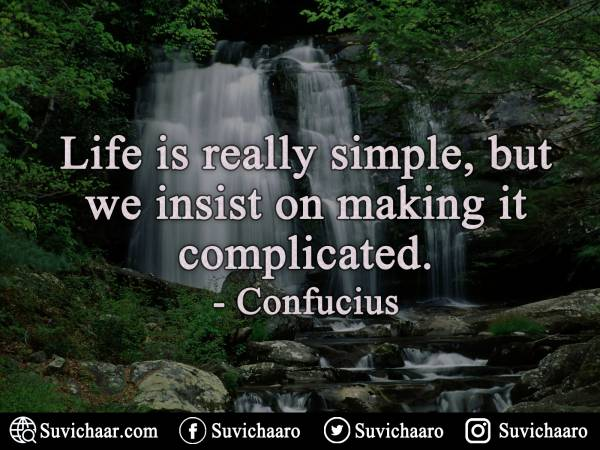 Life Is Really Simple, But We Insist On Making It Complicated. - Confucius .jpg