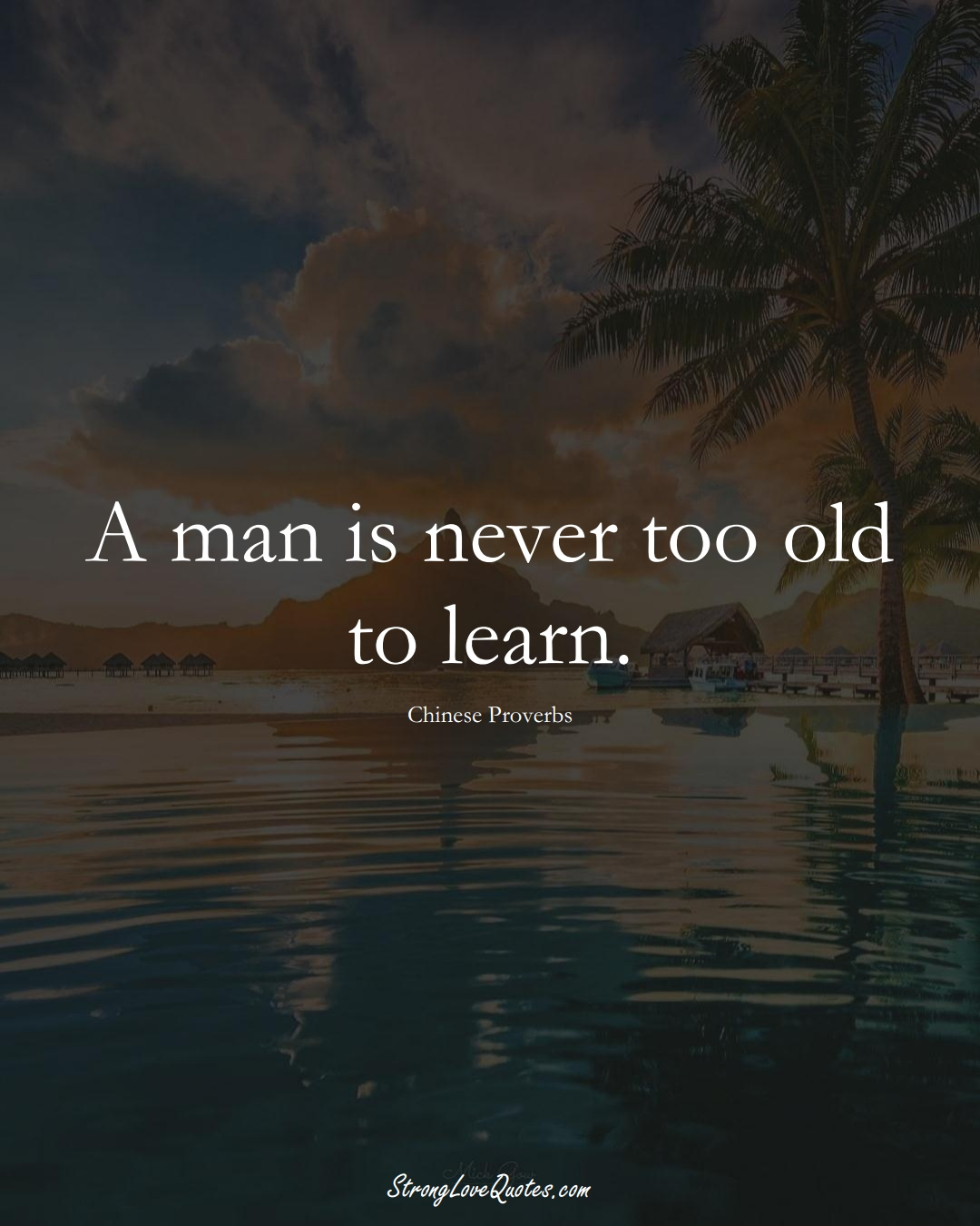 A man is never too old to learn. (Chinese Sayings);  #AsianSayings