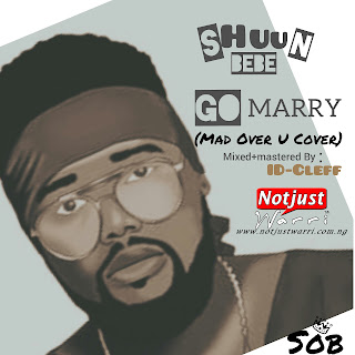 Music: Shuun Bebe – Go Marry (Mad Over You Cover) @ShuunBebe1