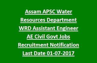 Assam APSC Water Resources Department WRD Assistant Engineer AE Civil Govt Jobs Recruitment Notification Last Date 01-07-2017