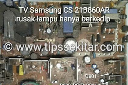 TV Samsung Rusak Hanya Lampu Berkedip CS 21B860AR