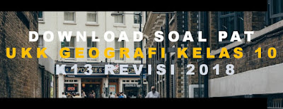 Download Soal PAT UKK Geografi Kelas 10 K13 Revisi 2018
